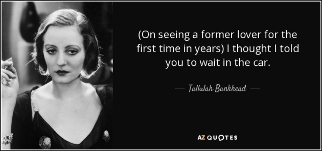 quote-on-seeing-a-former-lover-for-the-first-time-in-years-i-thought-i-told-you-to-wait-in-tallulah-bankhead-1-74-50